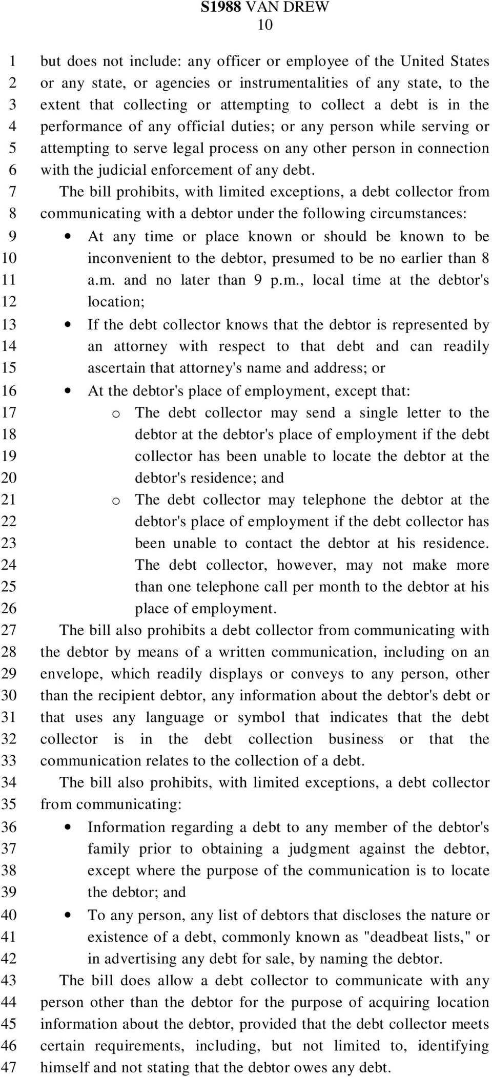 The bill prohibits, with limited exceptions, a debt collector from communicating with a debtor under the following circumstances: At any time or place known or should be known to be inconvenient to