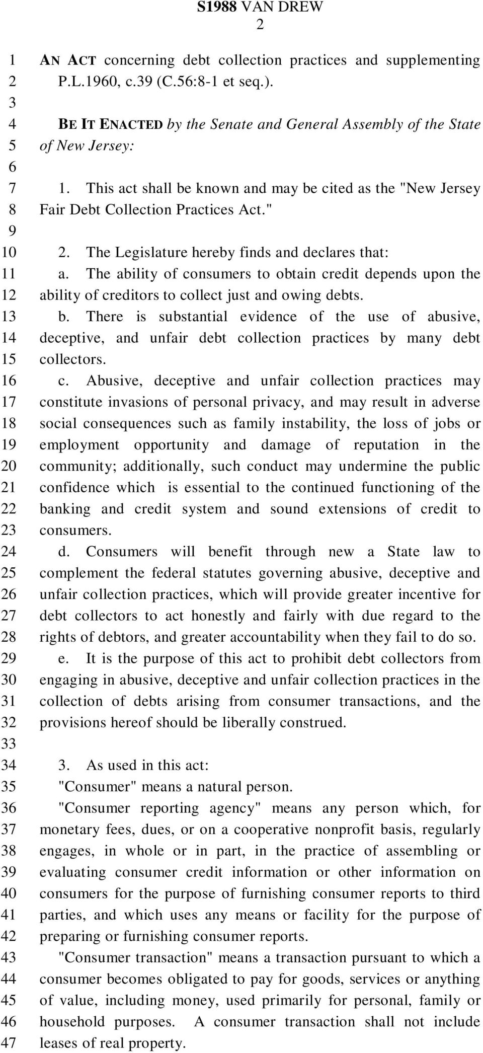 The ability of consumers to obtain credit depends upon the ability of creditors to collect just and owing debts. b.