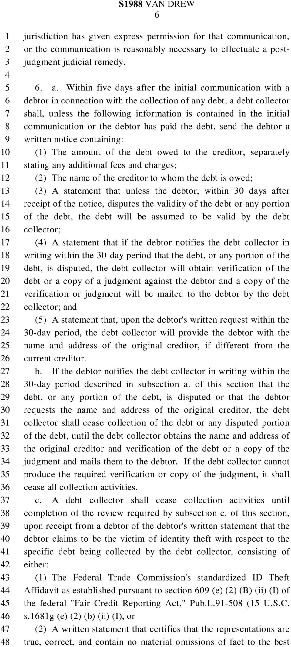Within five days after the initial communication with a debtor in connection with the collection of any debt, a debt collector shall, unless the following information is contained in the initial