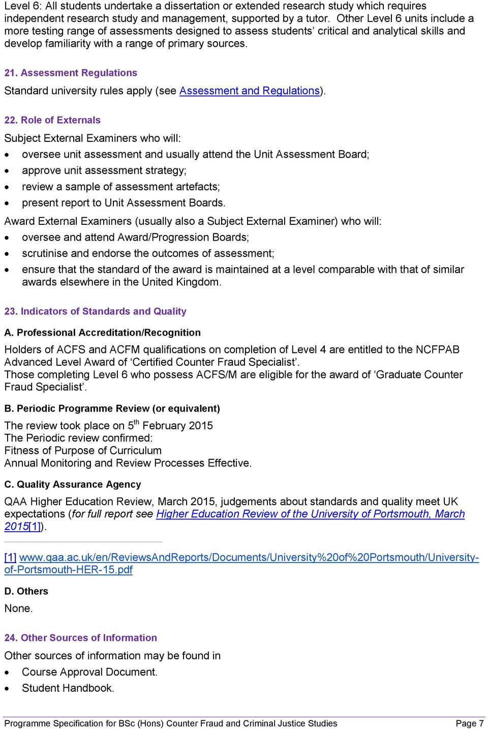 Assessment Regulations Standard university rules apply (see Assessment and Regulations). 22.