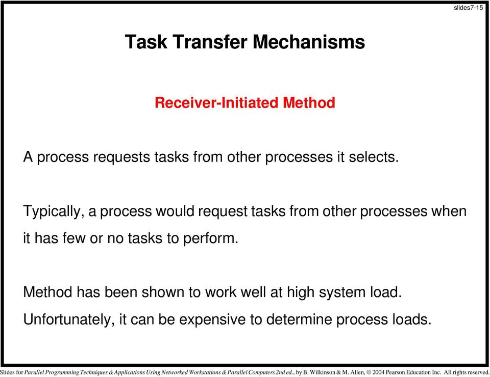 Typically, a process would request tasks from other processes when it has few or no