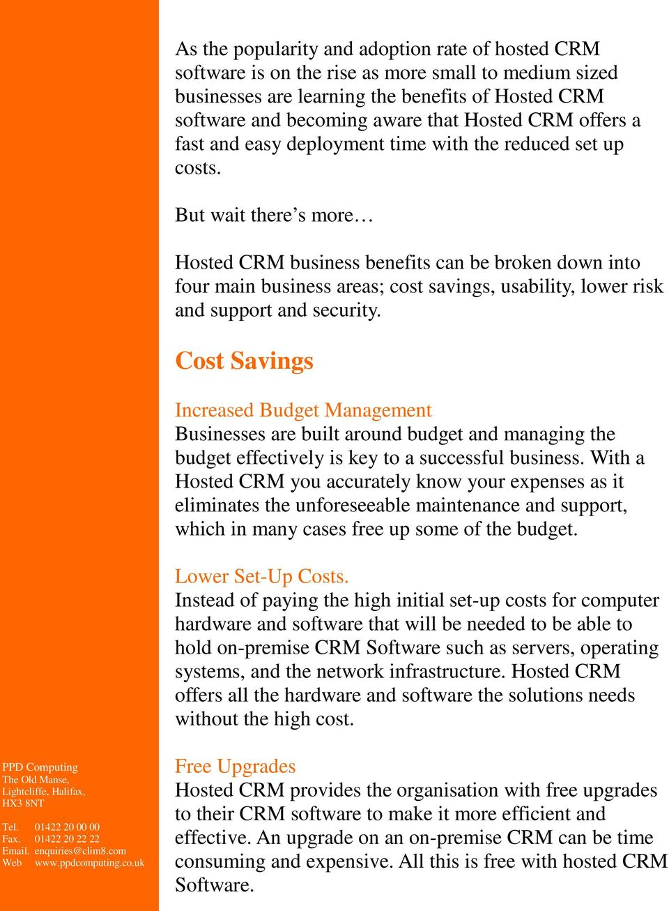 But wait there s more Hosted CRM business benefits can be broken down into four main business areas; cost savings, usability, lower risk and support and security.