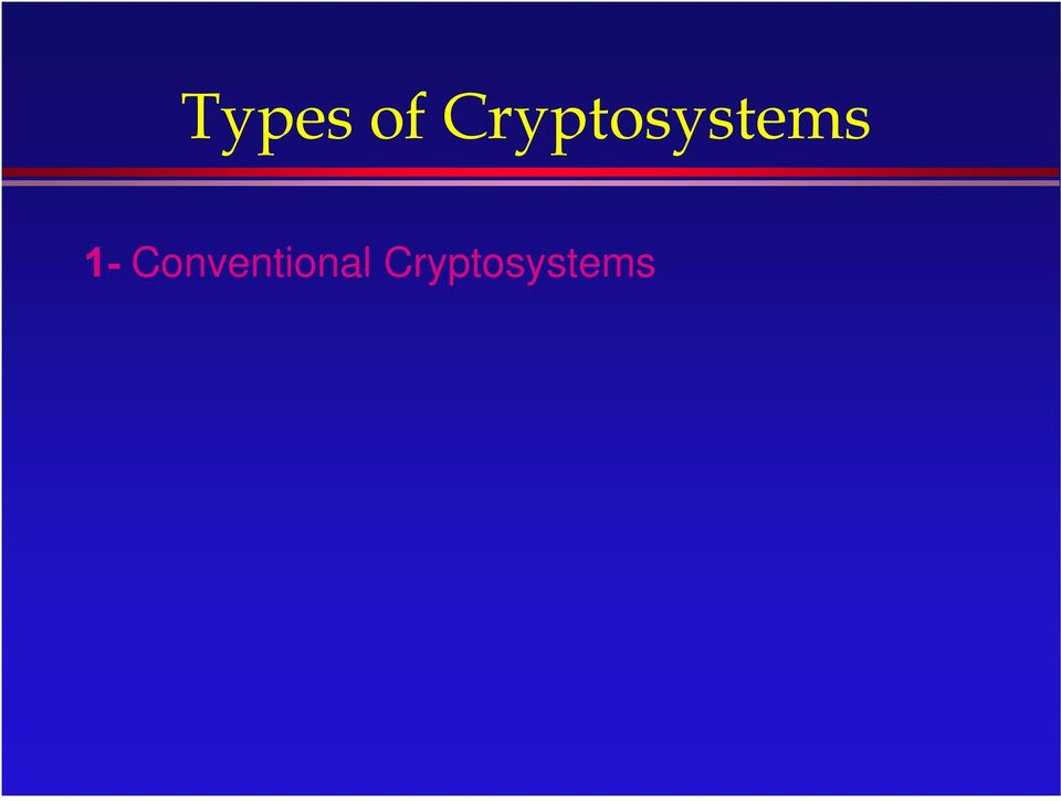 » Example: DES 2- Public key cryptosystems» Two Keys for each