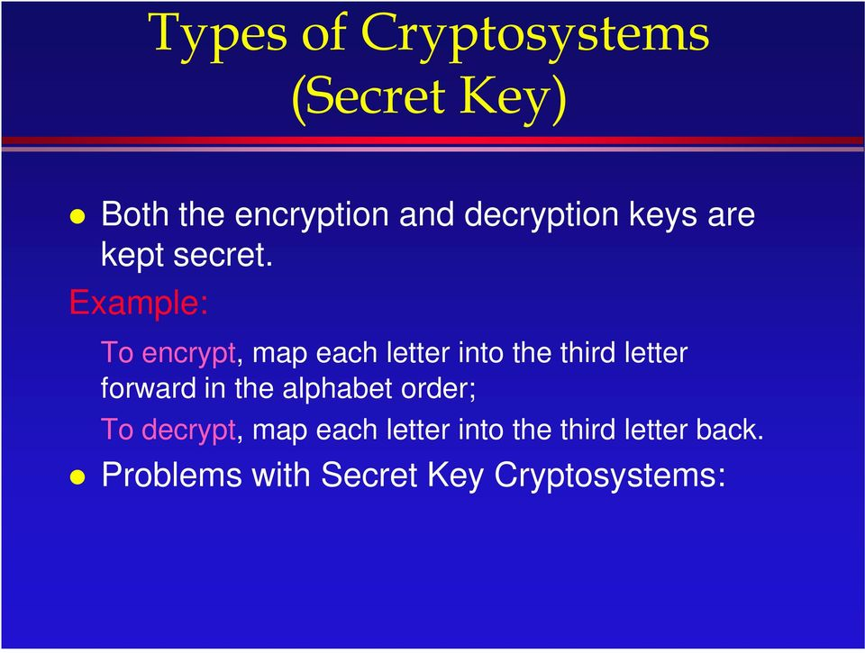 Example: To encrypt, map each letter into the third letter forward in the