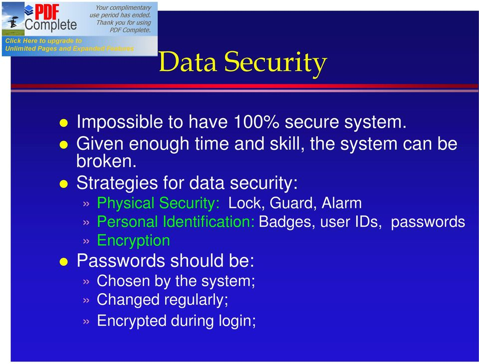 Strategies for data security:» Physical Security: Lock, Guard, Alarm» Personal