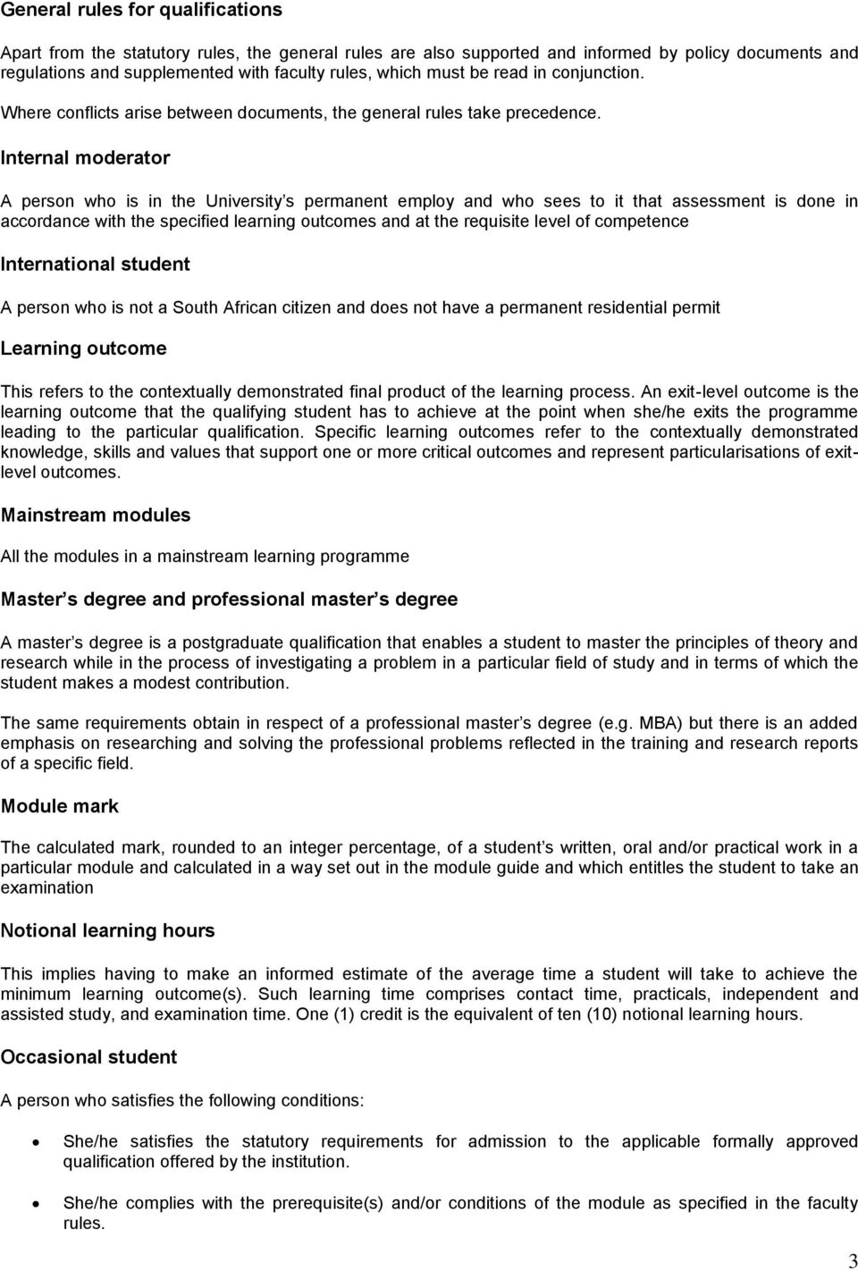 Internal moderator A person who is in the University s permanent employ and who sees to it that assessment is done in accordance with the specified learning outcomes and at the requisite level of