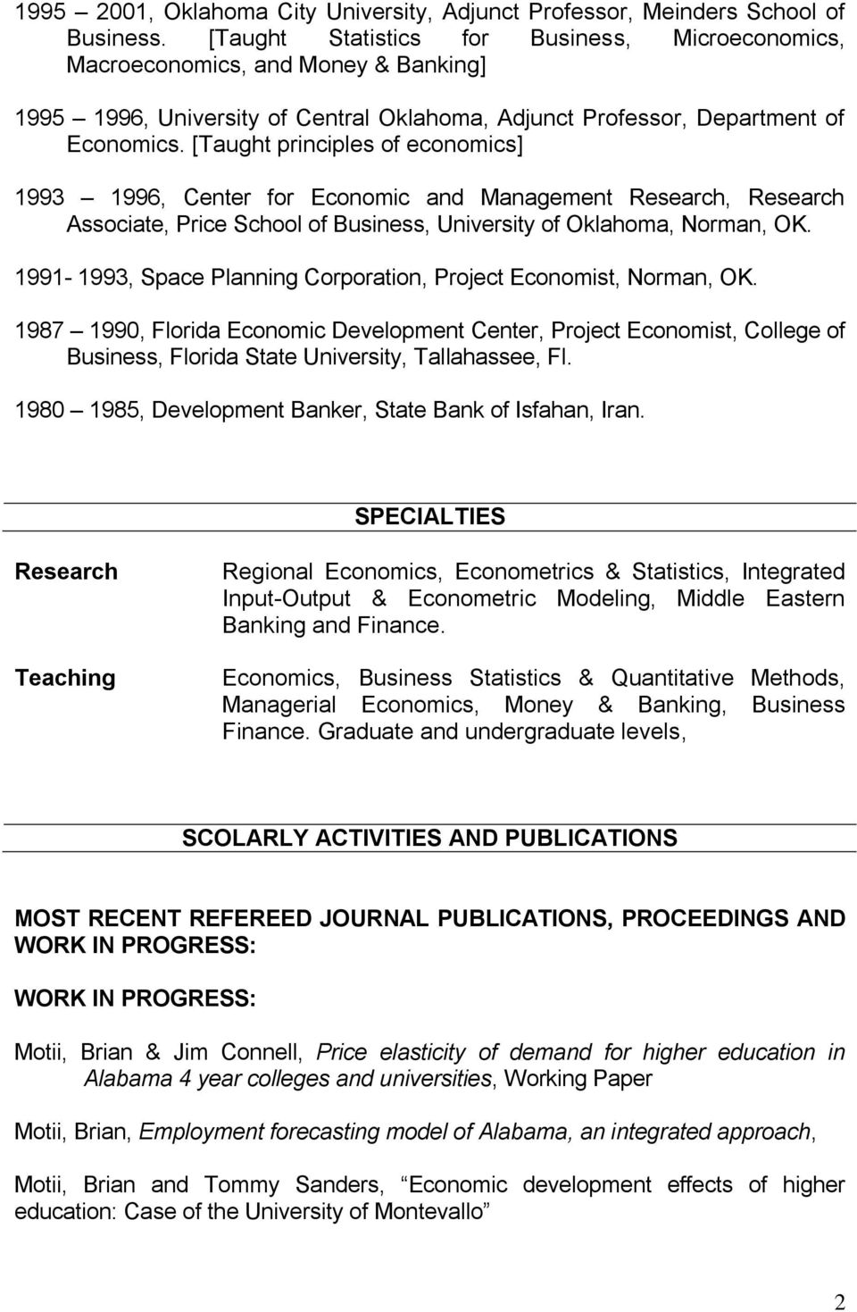 [Taught principles of economics] 1993 1996, Center for Economic and Management Research, Research Associate, Price School of Business, University of Oklahoma, Norman, OK.