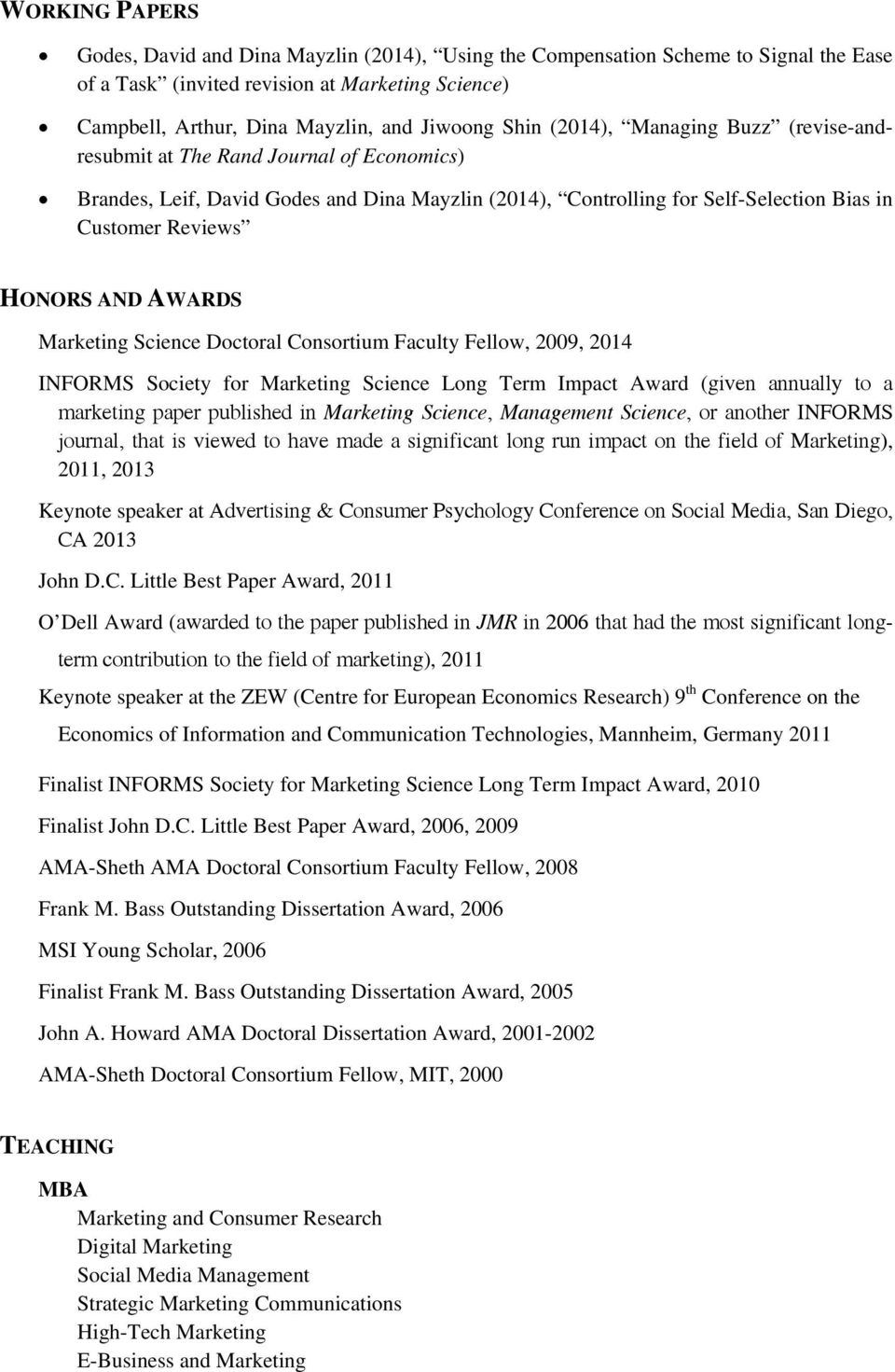 AWARDS Marketing Science Doctoral Consortium Faculty Fellow, 2009, 2014 INFORMS Society for Marketing Science Long Term Impact Award (given annually to a marketing paper published in Marketing