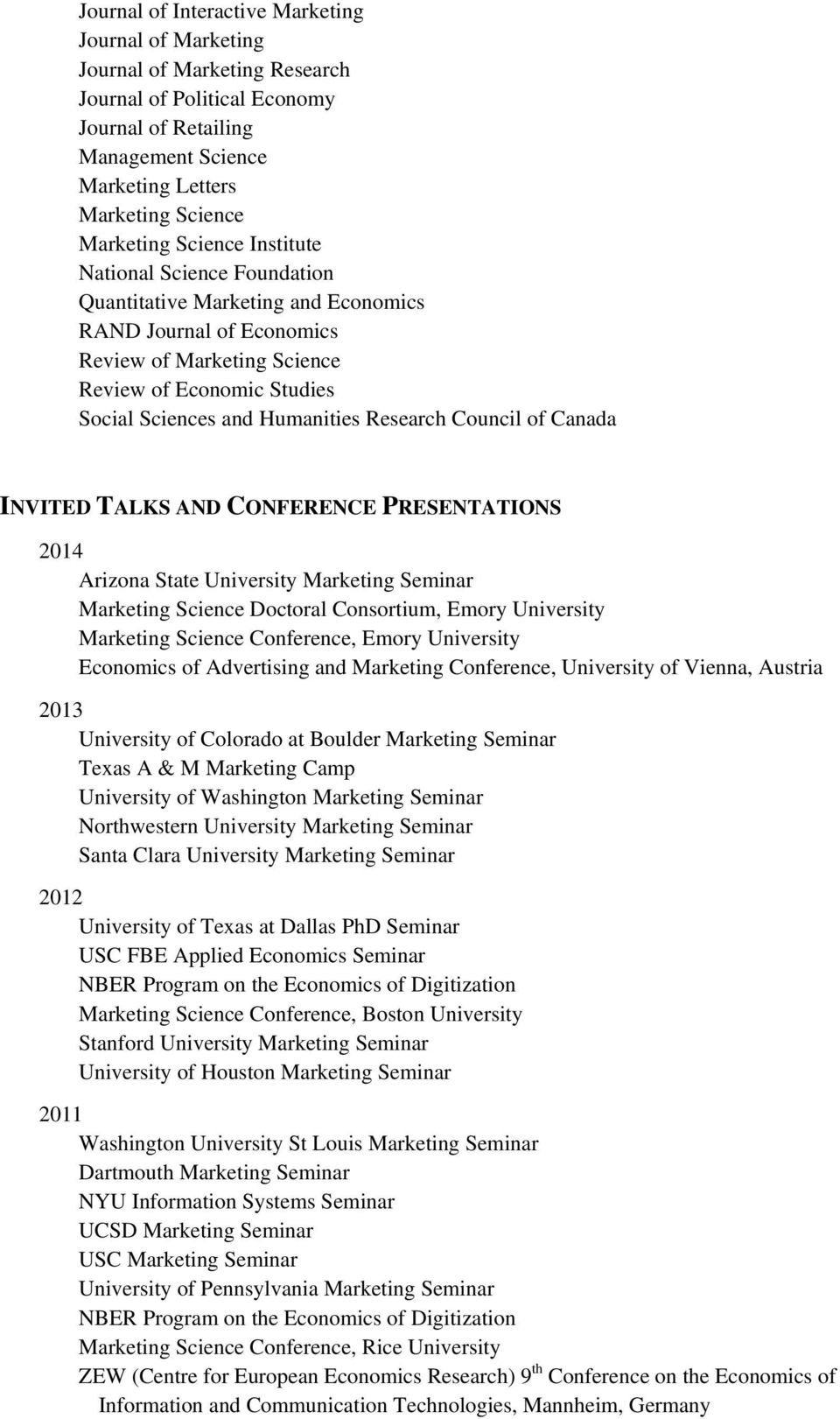 Research Council of Canada INVITED TALKS AND CONFERENCE PRESENTATIONS 2014 Arizona State University Marketing Seminar Marketing Science Doctoral Consortium, Emory University Marketing Science