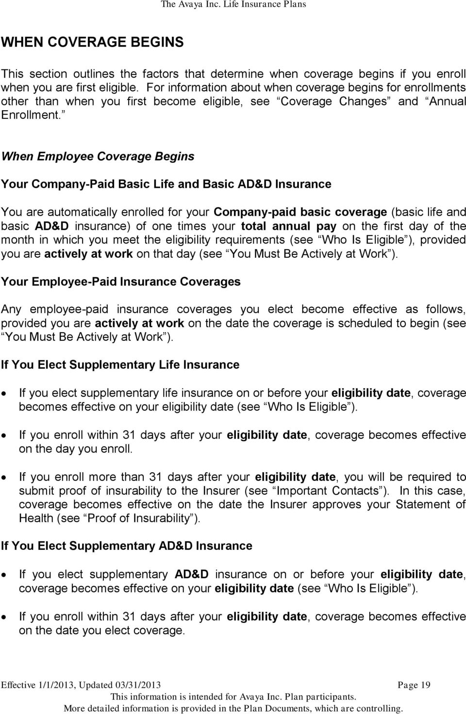 When Employee Coverage Begins Your Company-Paid Basic Life and Basic AD&D Insurance You are automatically enrolled for your Company-paid basic coverage (basic life and basic AD&D insurance) of one