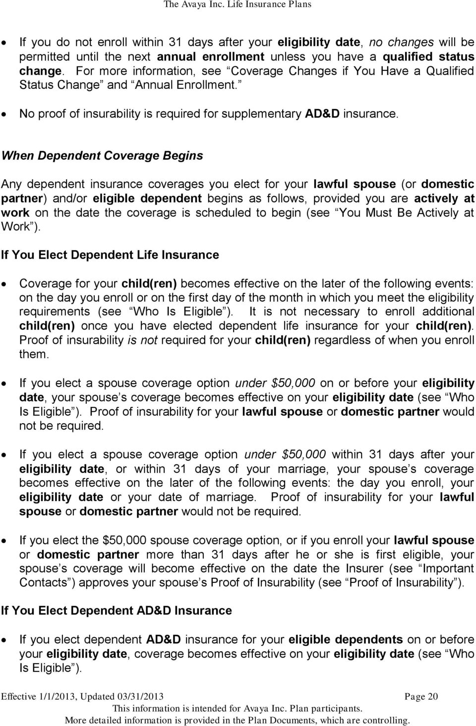 When Dependent Coverage Begins Any dependent insurance coverages you elect for your lawful spouse (or domestic partner) and/or eligible dependent begins as follows, provided you are actively at work