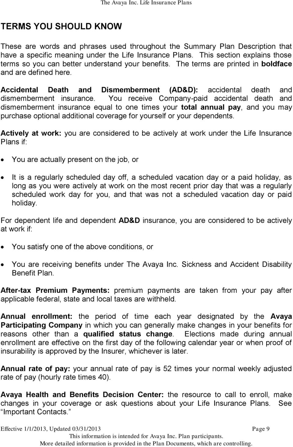 Accidental Death and Dismemberment (AD&D): accidental death and dismemberment insurance.