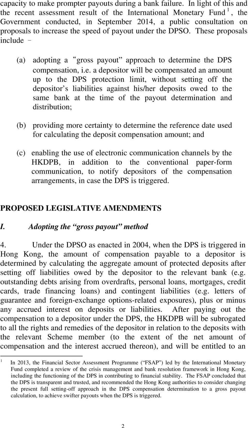 under the DPSO. These proposals include (a) adopting a gross payout approach to determine the DPS compensation, i.e. a depositor will be compensated an amount up to the DPS protection limit, without