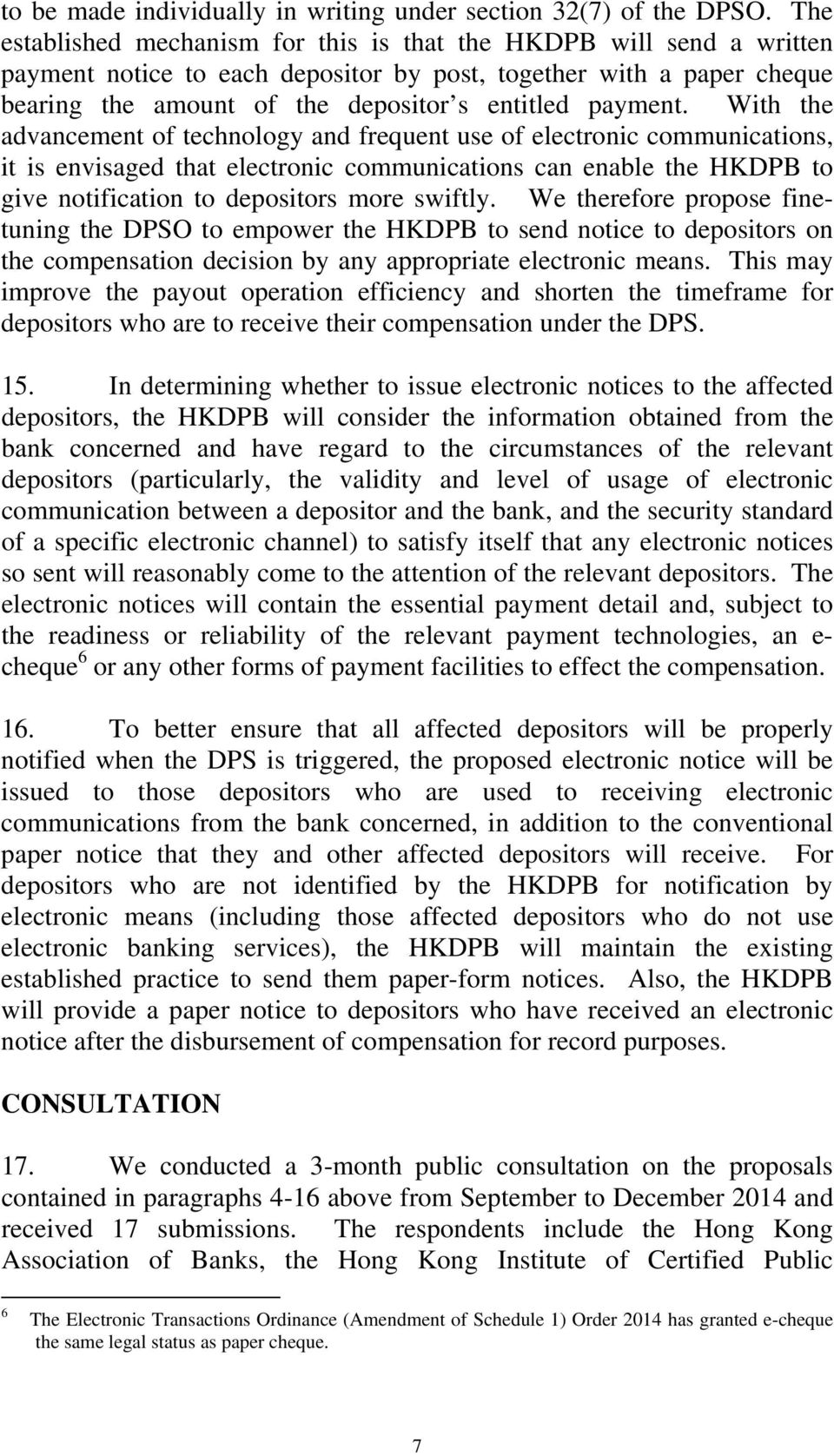 With the advancement of technology and frequent use of electronic communications, it is envisaged that electronic communications can enable the HKDPB to give notification to depositors more swiftly.