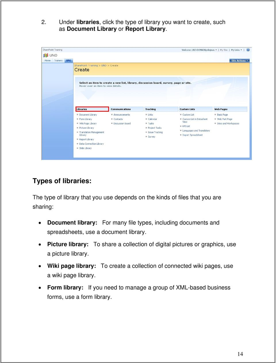 including documents and spreadsheets, use a document library.
