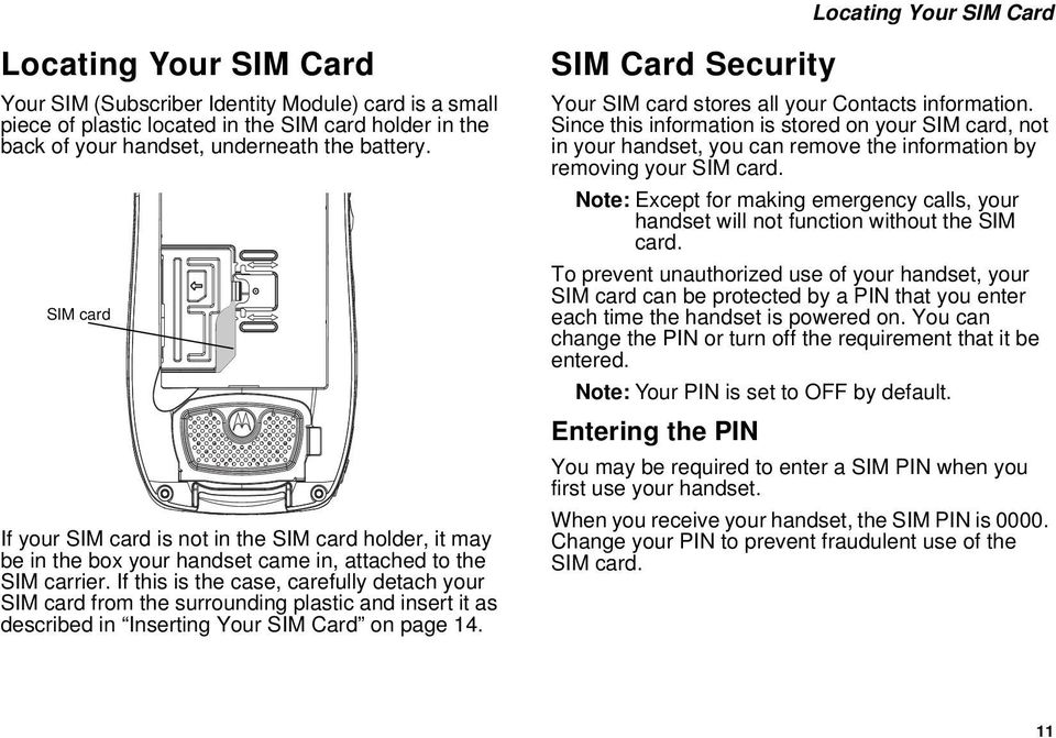 If this is the case, carefully detach your SIM card from the surrounding plastic and insert it as described in Inserting Your SIM Card on page 14.