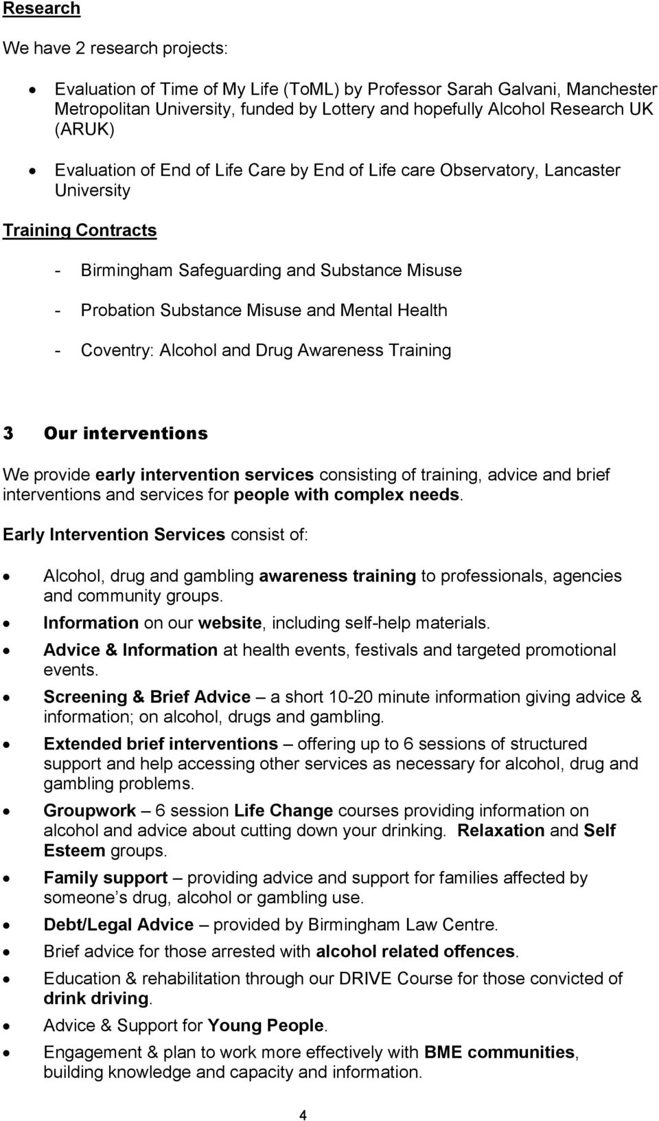 Coventry: Alcohol and Drug Awareness Training 3 Our interventions We provide early intervention services consisting of training, advice and brief interventions and services for people with complex