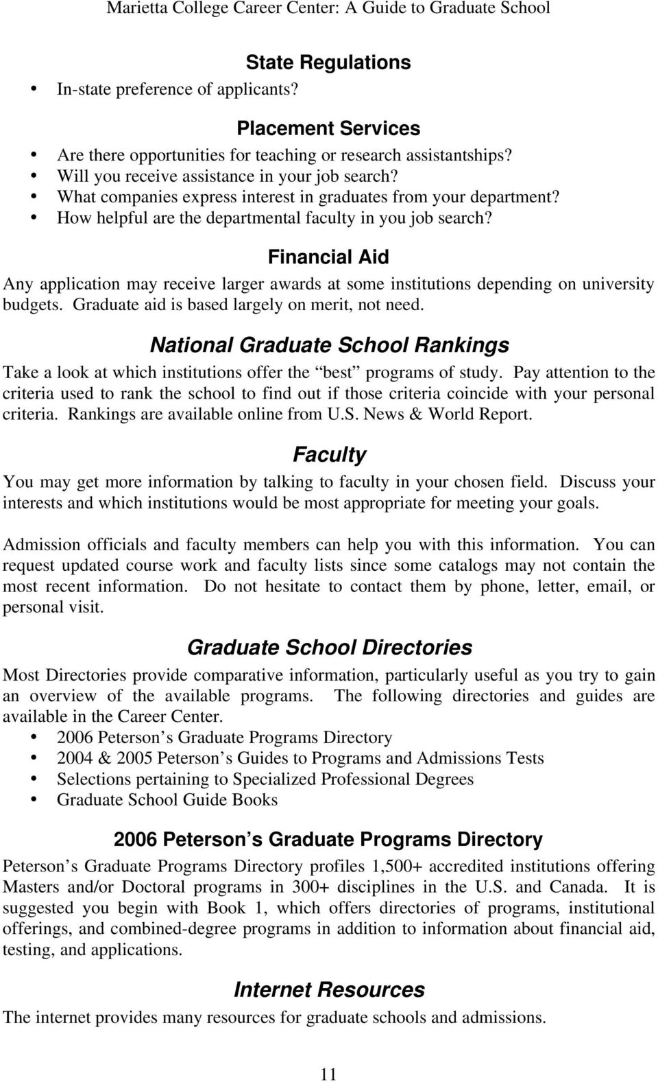 Financial Aid Any application may receive larger awards at some institutions depending on university budgets. Graduate aid is based largely on merit, not need.