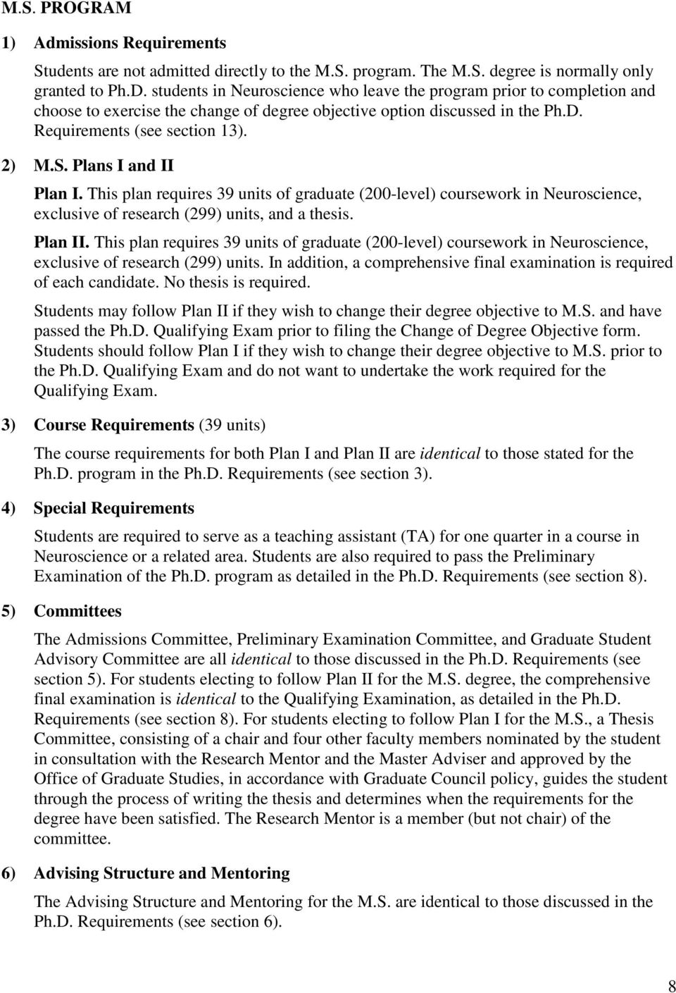 Plans I and II Plan I. This plan requires 39 units of graduate (200-level) coursework in Neuroscience, exclusive of research (299) units, and a thesis. Plan II.