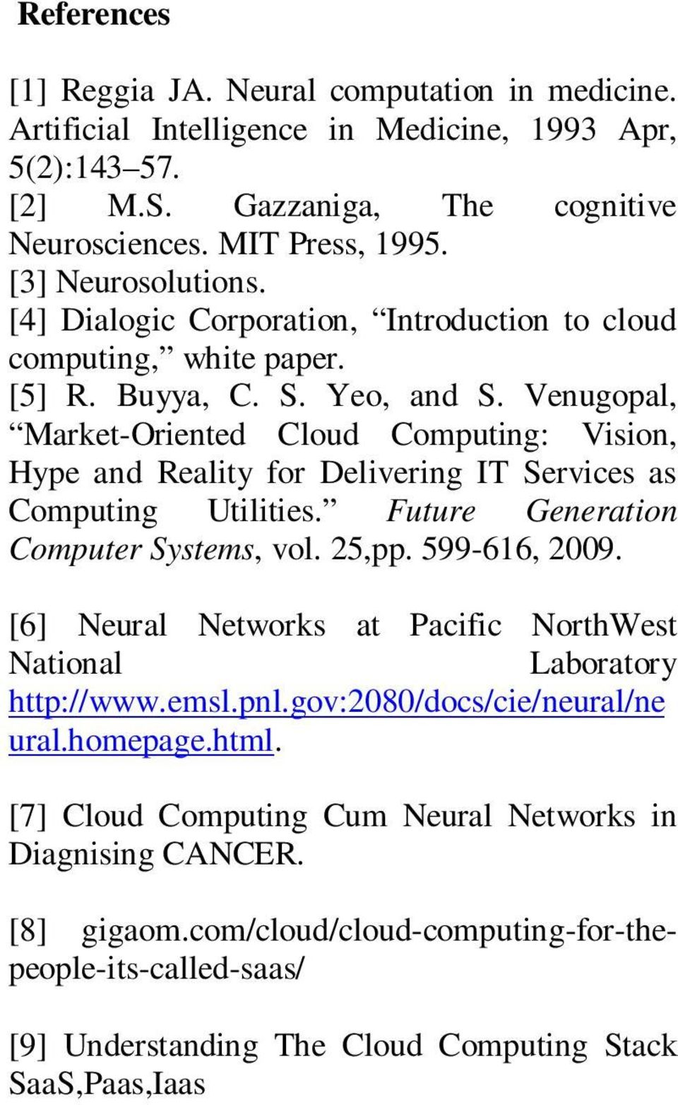 Venugopal, Market-Oriented Cloud Computing: Vision, Hype and Reality for Delivering IT Services as Computing Utilities. Future Generation Computer Systems, vol. 25,pp. 599-616, 2009.