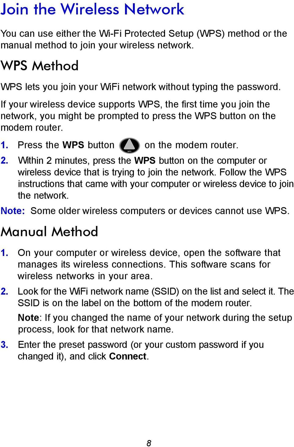 If your wireless device supports WPS, the first time you join the network, you might be prompted to press the WPS button on the modem router. 1. Press the WPS button on the modem router. 2.