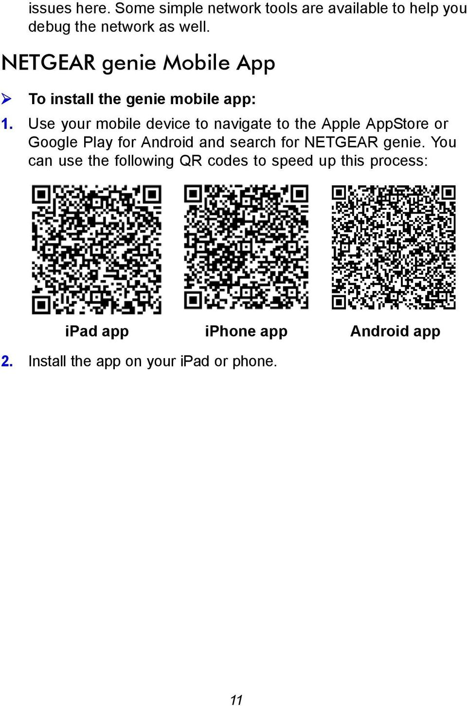 Use your mobile device to navigate to the Apple AppStore or Google Play for Android and search for
