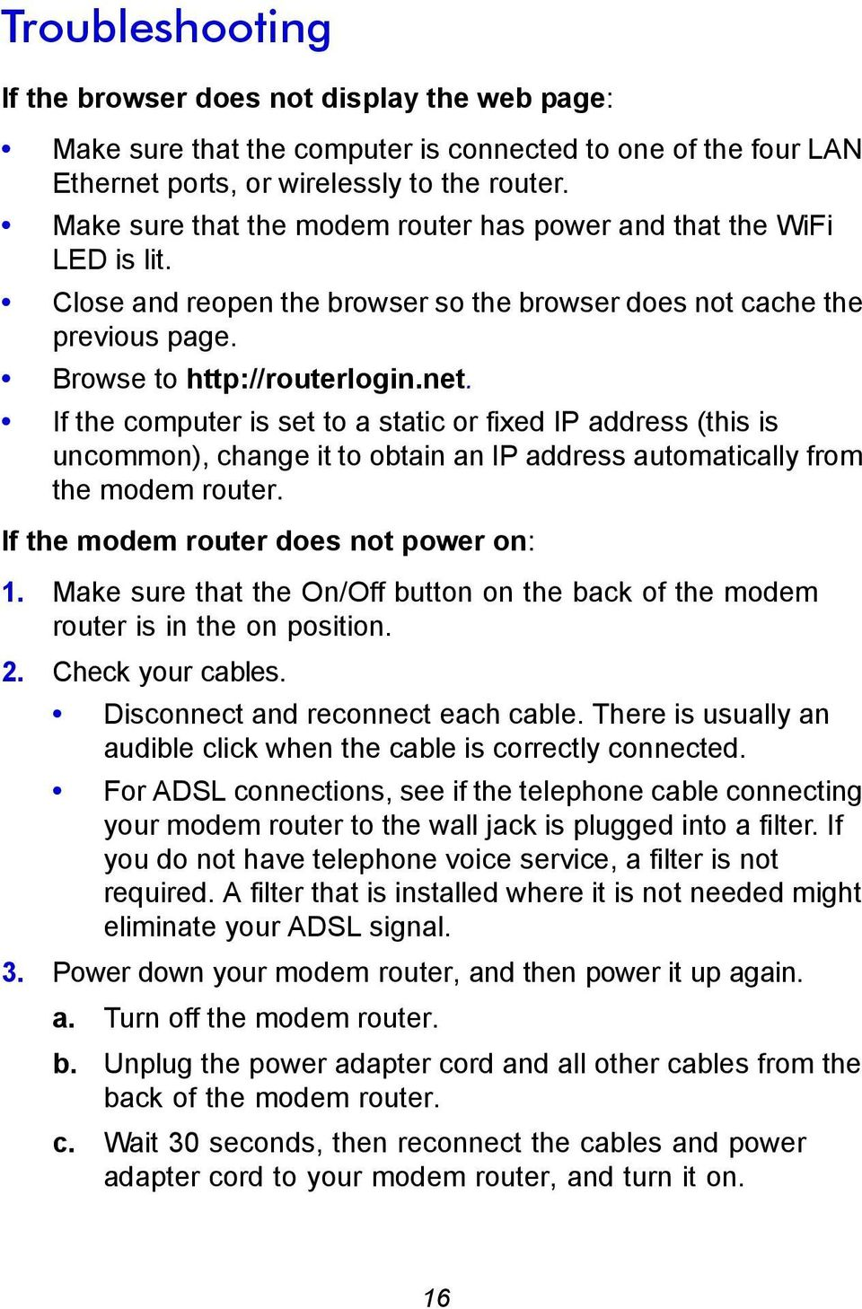 If the computer is set to a static or fixed IP address (this is uncommon), change it to obtain an IP address automatically from the modem router. If the modem router does not power on: 1.