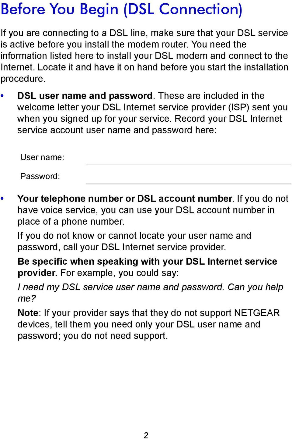 These are included in the welcome letter your DSL Internet service provider (ISP) sent you when you signed up for your service.