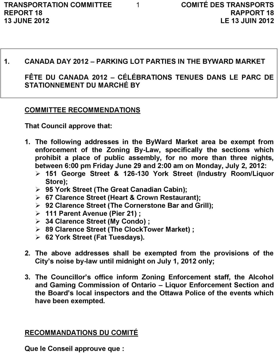 The following addresses in the ByWard Market area be exempt from enforcement of the Zoning By-Law, specifically the sections which prohibit a place of public assembly, for no more than three nights,
