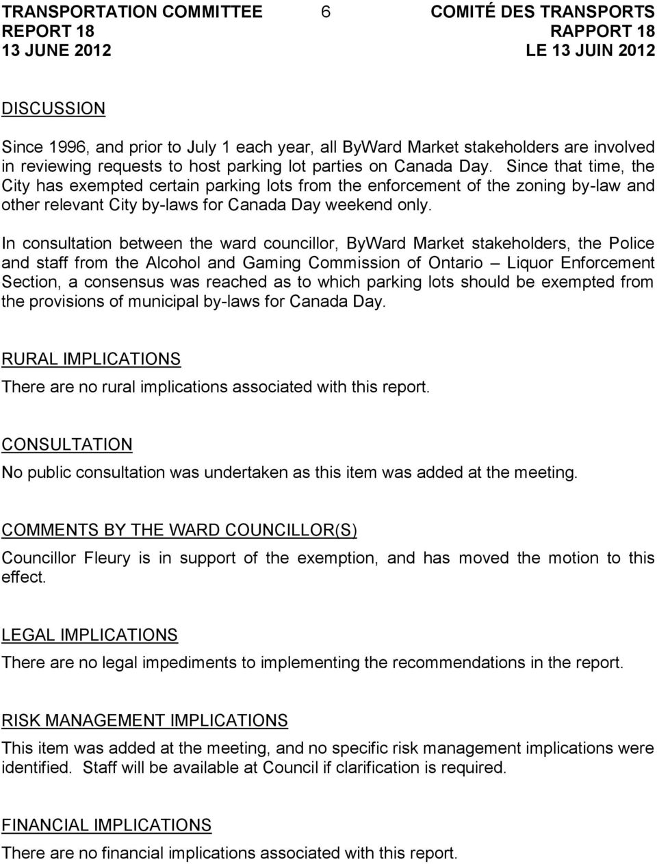 In consultation between the ward councillor, ByWard Market stakeholders, the Police and staff from the Alcohol and Gaming Commission of Ontario Liquor Enforcement Section, a consensus was reached as