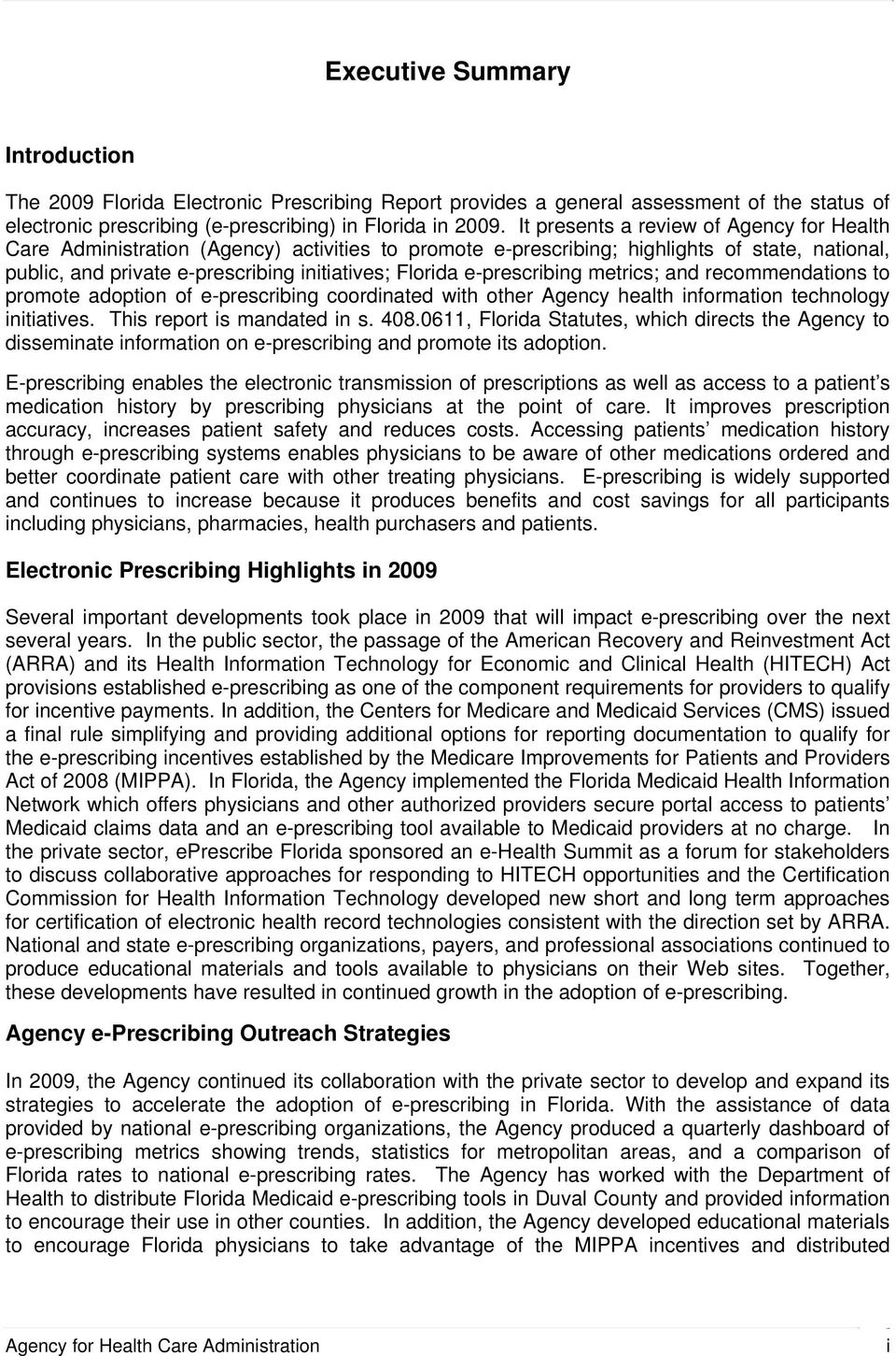 e-prescribing metrics; and recommendations to promote adoption of e-prescribing coordinated with other Agency health information technology initiatives. This report is mandated in s. 408.
