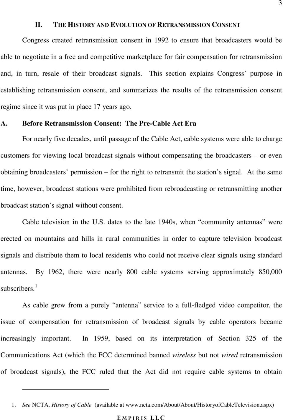 This section explains Congress purpose in establishing retransmission consent, and summarizes the results of the retransmission consent regime since it was put in place 17 years ago. A.