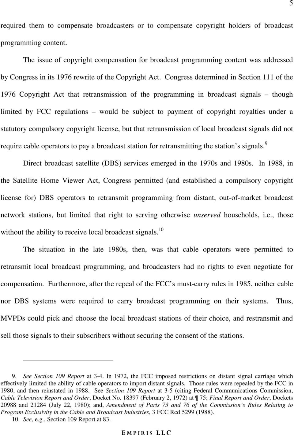 Congress determined in Section 111 of the 1976 Copyright Act that retransmission of the programming in broadcast signals though limited by FCC regulations would be subject to payment of copyright