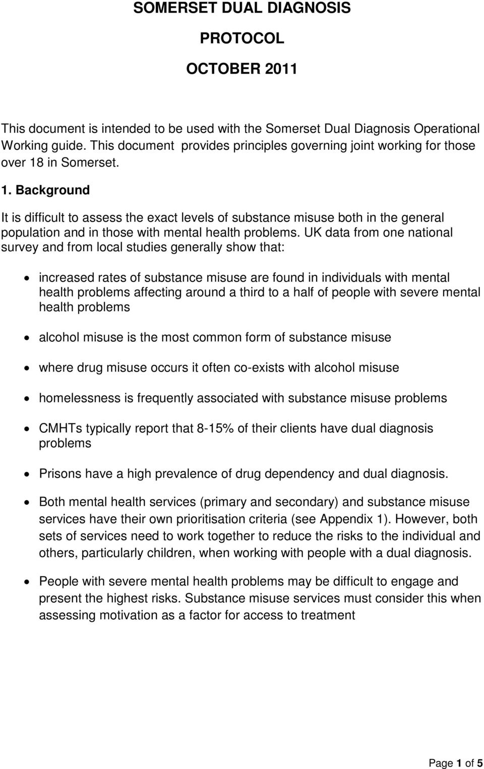 in Somerset. 1. Background It is difficult to assess the exact levels of substance misuse both in the general population and in those with mental health problems.