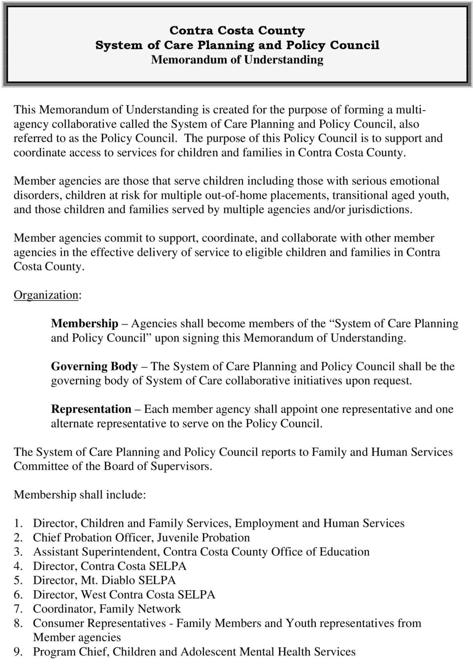 The purpose of this Policy Council is to support and coordinate access to services for children and families in Contra Costa County.