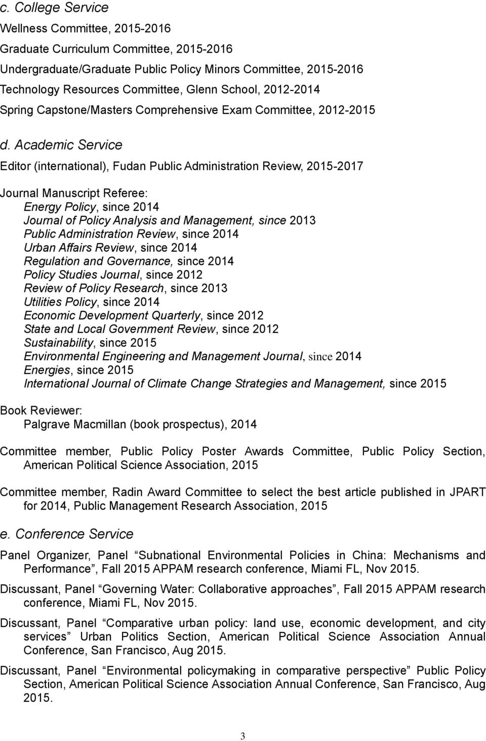 Academic Service Editor (international), Fudan Public Administration Review, 2015-2017 Journal Manuscript Referee: Energy Policy, since 2014 Journal of Policy Analysis and Management, since 2013