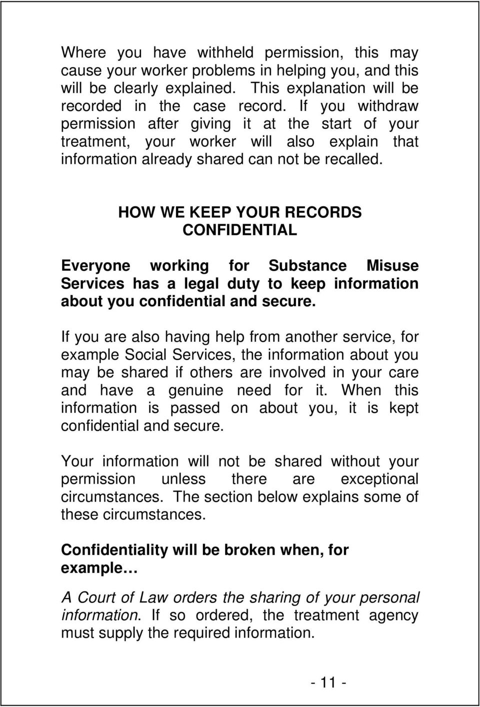 HOW WE KEEP YOUR RECORDS CONFIDENTIAL Everyone working for Substance Misuse Services has a legal duty to keep information about you confidential and secure.