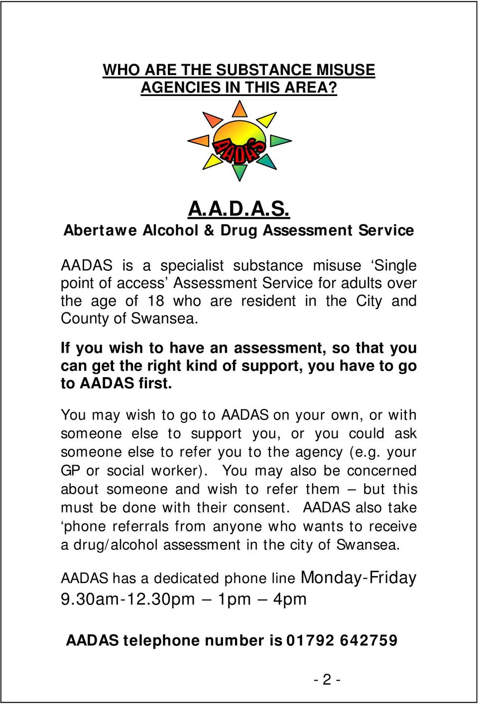 18 who are resident in the City and County of Swansea. If you wish to have an assessment, so that you can get the right kind of support, you have to go to AADAS first.