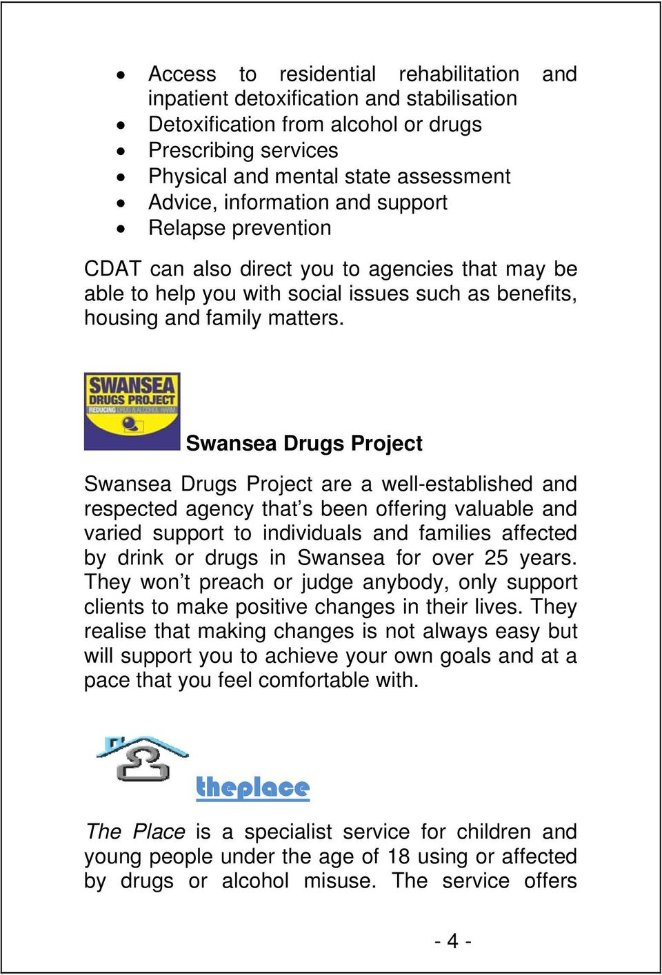 Swansea Drugs Project Swansea Drugs Project are a well-established and respected agency that s been offering valuable and varied support to individuals and families affected by drink or drugs in