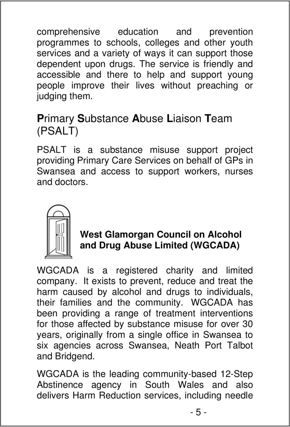Primary Substance Abuse Liaison Team (PSALT) PSALT is a substance misuse support project providing Primary Care Services on behalf of GPs in Swansea and access to support workers, nurses and doctors.