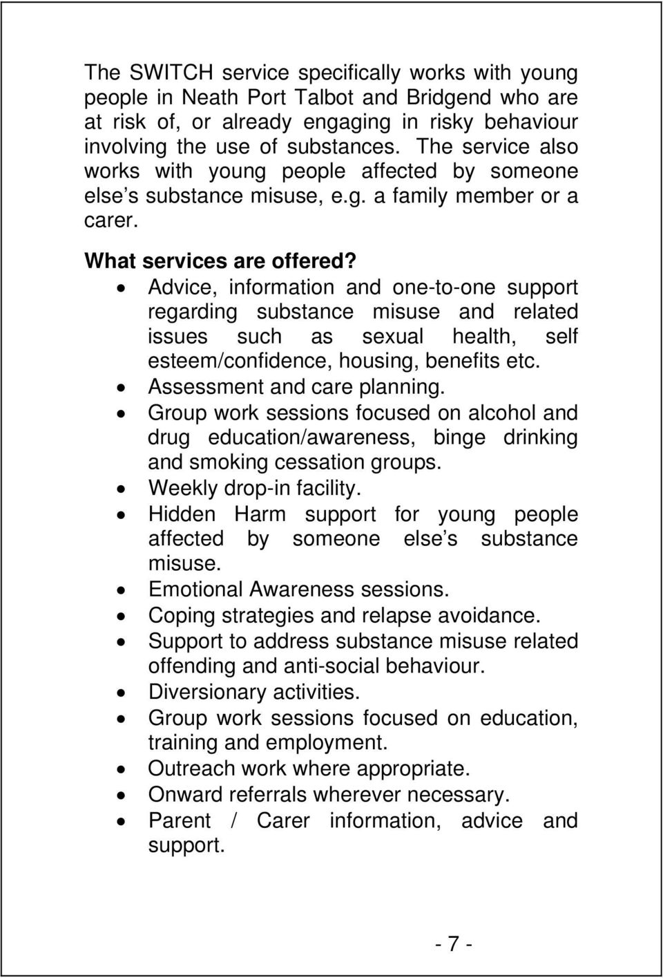 Advice, information and one-to-one support regarding substance misuse and related issues such as sexual health, self esteem/confidence, housing, benefits etc. Assessment and care planning.