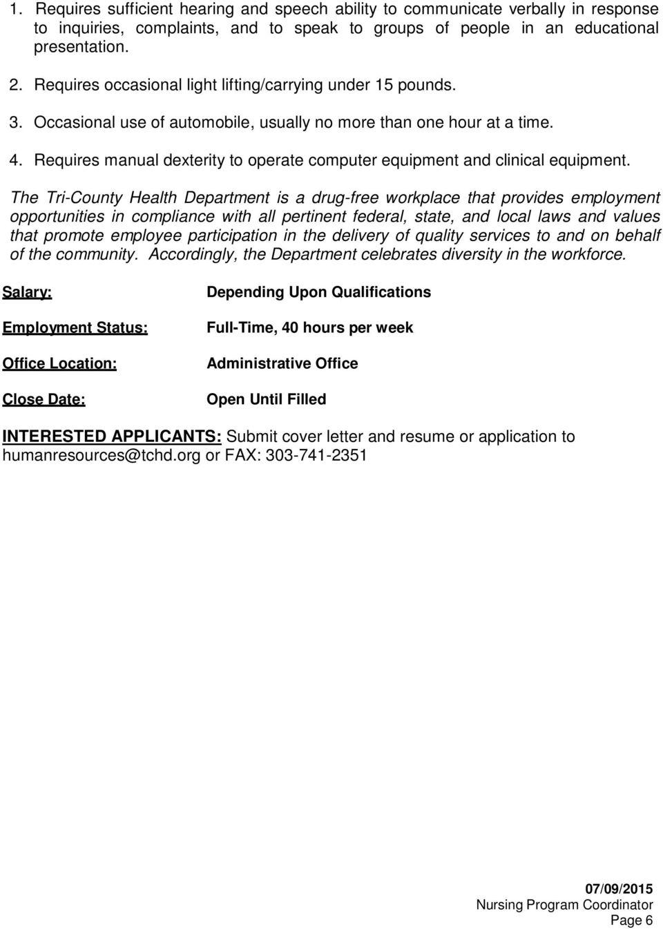 Requires manual dexterity to operate computer equipment and clinical equipment.