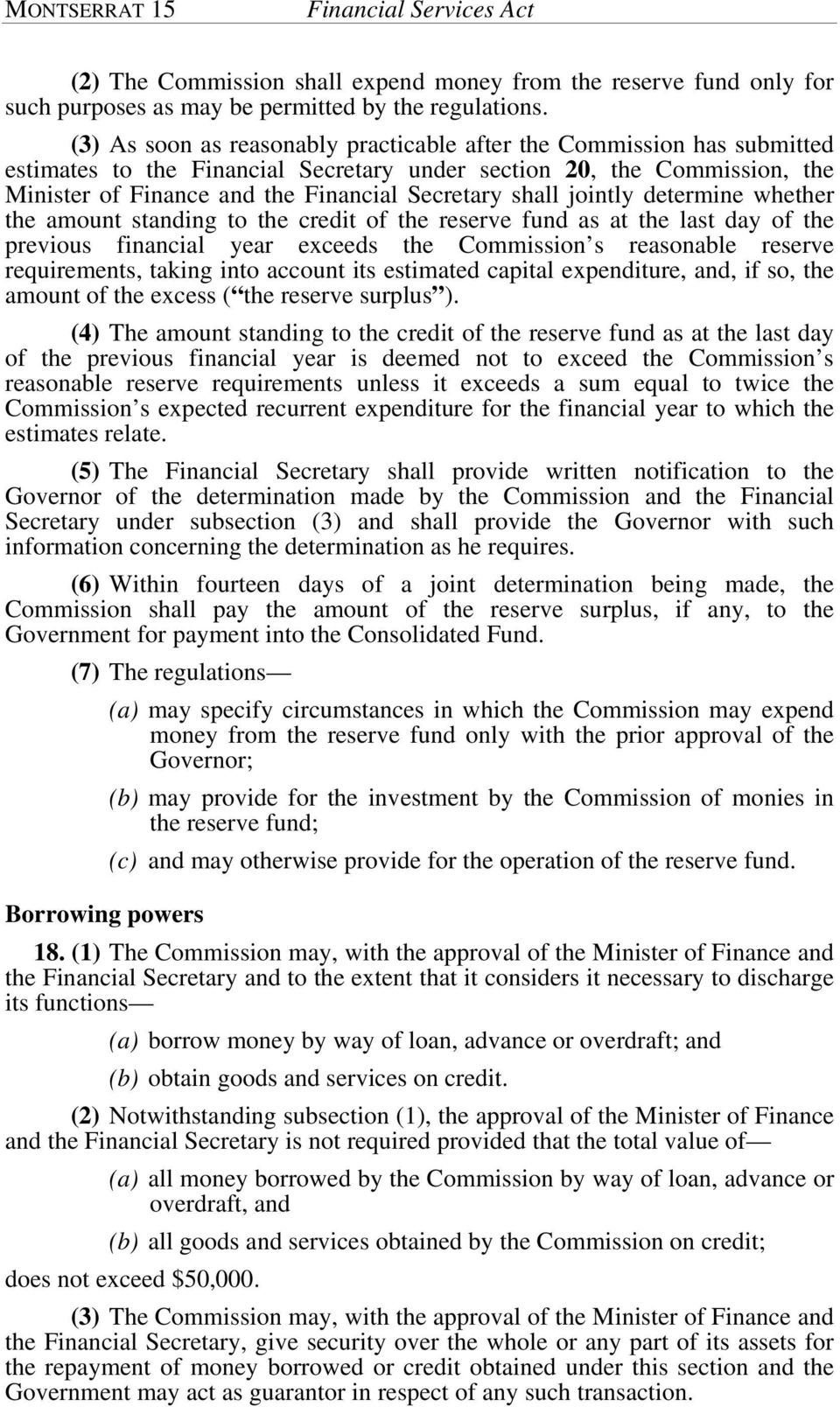 shall jointly determine whether the amount standing to the credit of the reserve fund as at the last day of the previous financial year exceeds the Commission s reasonable reserve requirements,
