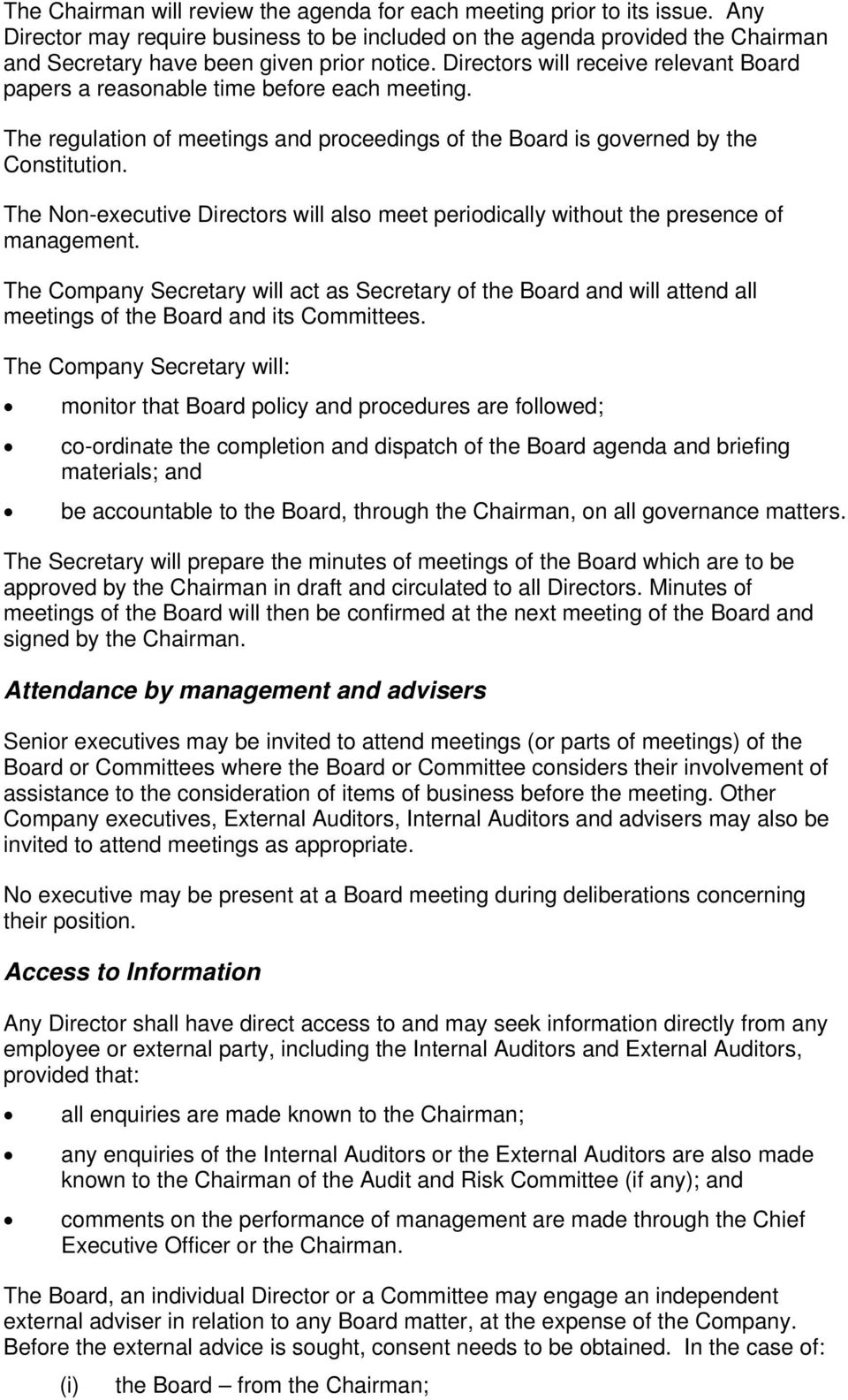 Directors will receive relevant Board papers a reasonable time before each meeting. The regulation of meetings and proceedings of the Board is governed by the Constitution.