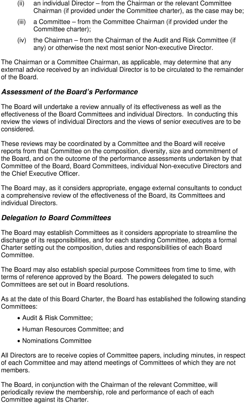 The Chairman or a Committee Chairman, as applicable, may determine that any external advice received by an individual Director is to be circulated to the remainder of the Board.
