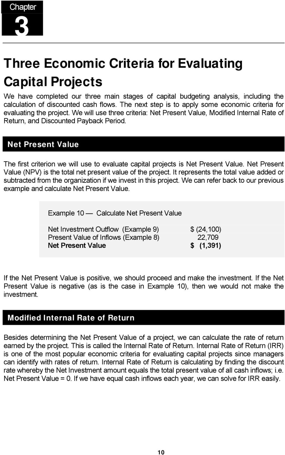 Net Present Value The first criterion we will use to evaluate capital projects is Net Present Value. Net Present Value (NPV) is the total net present value of the project.