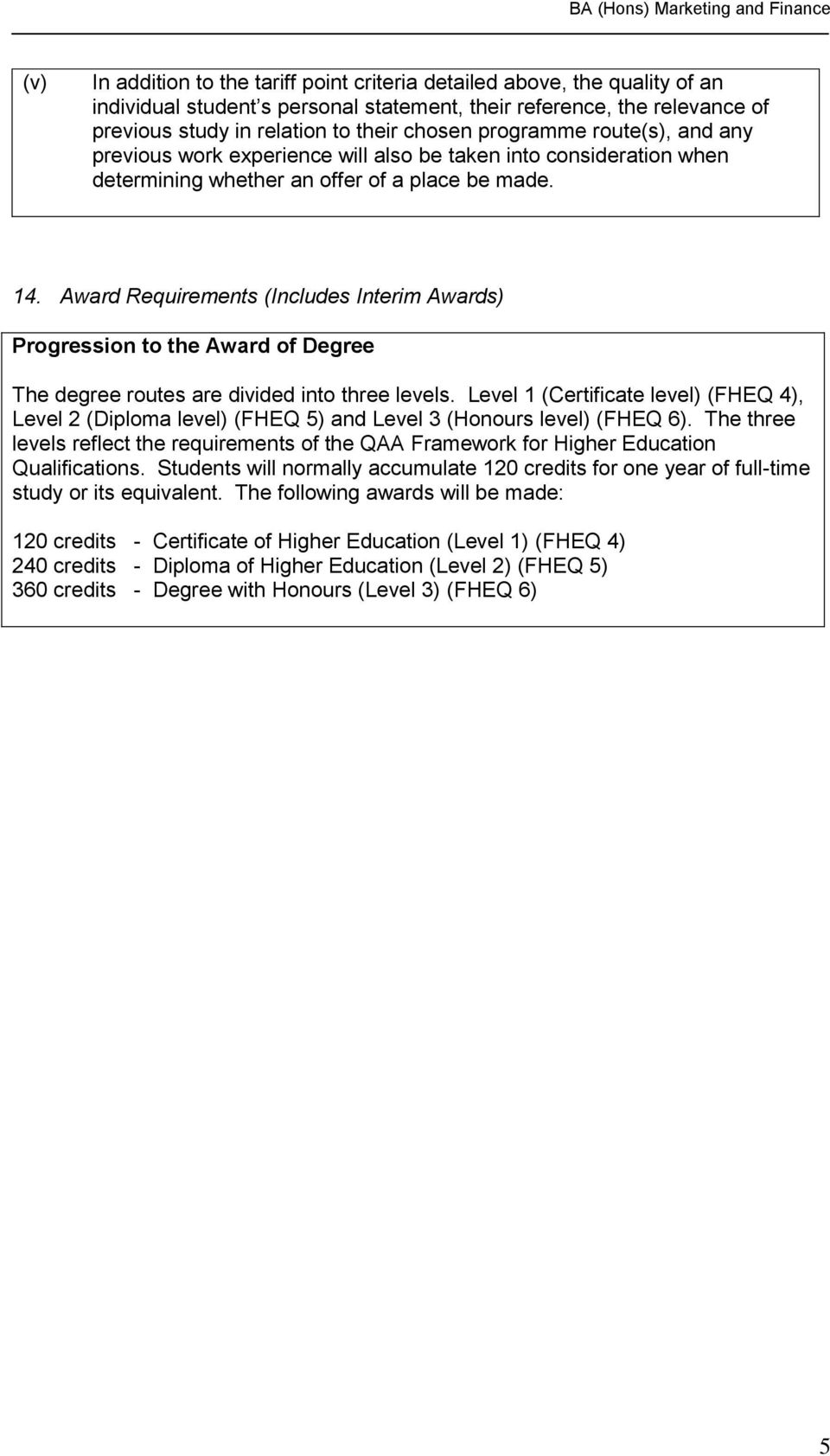 Award Requirements (Includes Interim Awards) Progression to the Award of Degree The degree routes are divided into three levels.