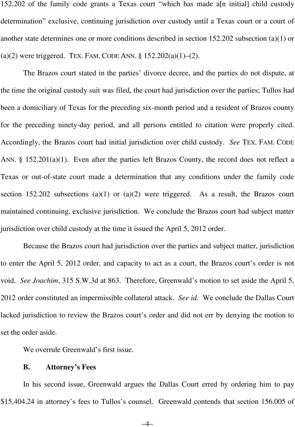 The Brazos court stated in the parties divorce decree, and the parties do not dispute, at the time the original custody suit was filed, the court had jurisdiction over the parties; Tullos had been a