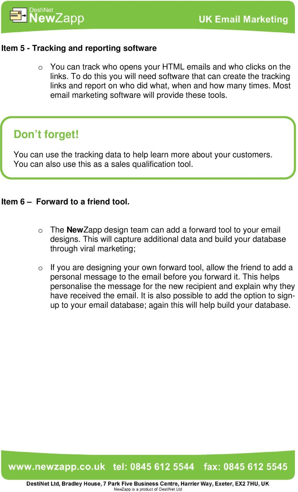 You can use the tracking data to help learn more about your customers. You can also use this as a sales qualification tool. Item 6 Forward to a friend tool.
