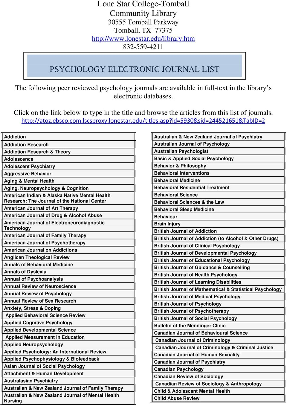 Click on the link below to type in the title and browse the articles from this list of journals. http://atoz.ebsco.com.lscsproxy.lonestar.edu/titles.asp?